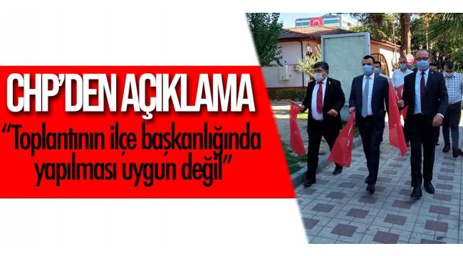 """CHP'den açıklama: """"Toplantının ilçe başkanlığında yapılması uygun değil"""""""